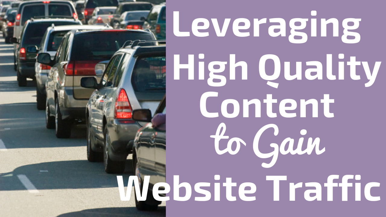 Leveraging High Quality Content to Gain Website Traffic