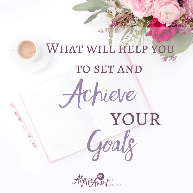 What Will Help You Set and Achieve Your Goals