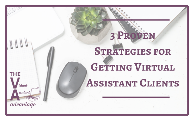 3 Proven Strategies for Getting Virtual Assistant Clients