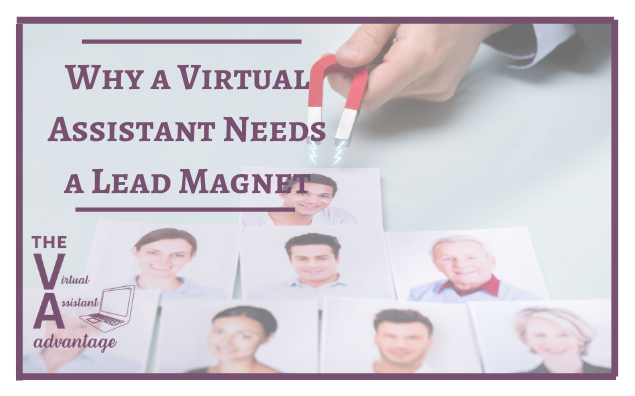 Why a Virtual Assistant Needs a Lead Magnet